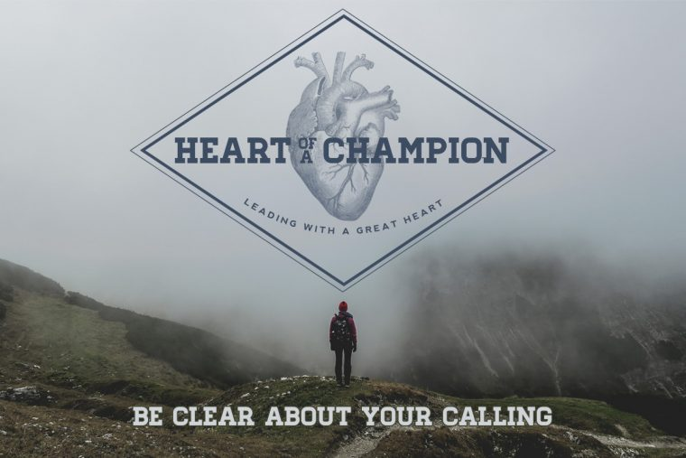 Heart Of A Champion: Be Clear About Your Calling