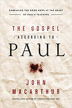 The Gospel According To Paul by John MacArthur