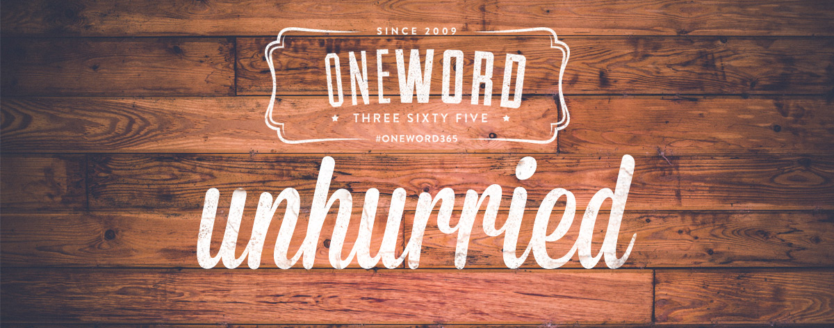 One Word 365: Unhurried